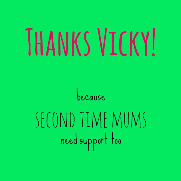Thanks Vicky - because second time mums need support too