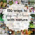 120+ ways to play, craft & learn with nature