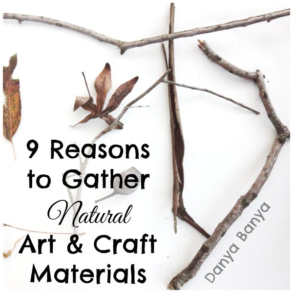 9 Reasons to Gather Natural Materials as Art and Craft Supplies