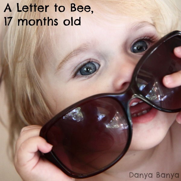 A letter to my 17 month old daughter
