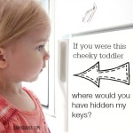 If you were this cheeky toddler where would you have hidden my keys