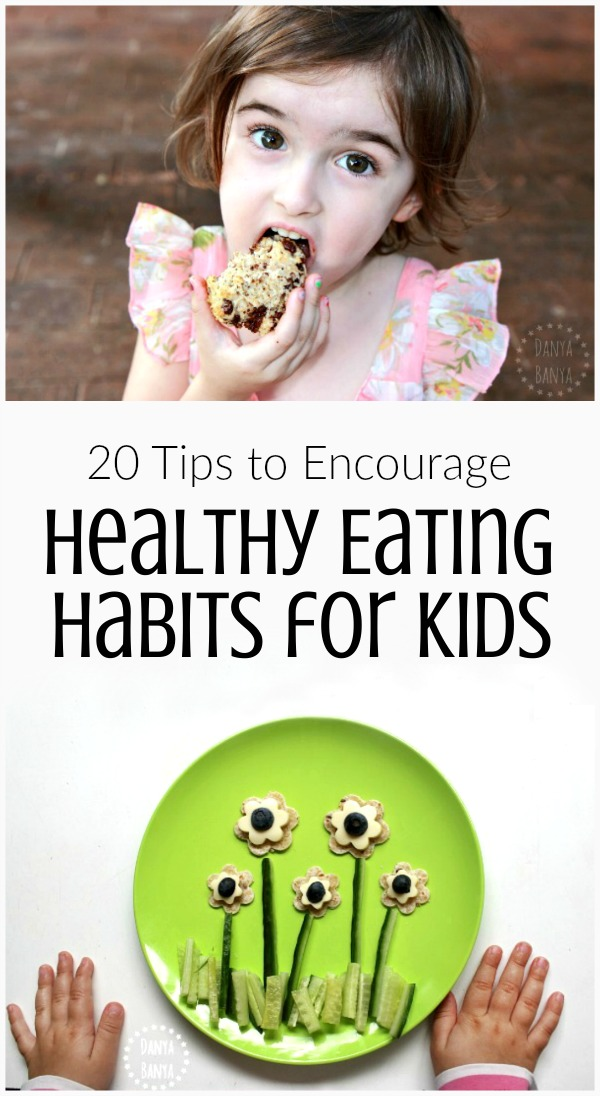 20 tips to encourage healthy eating habits for kids
