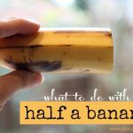 What to do with half a banana? Three easy, healthy & delicious ideas!