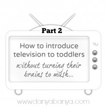 How to introduce television to toddlers (without turning their brains to mush) – Part 2