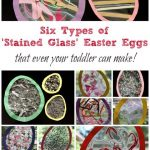 Six types of 'Stained Glass' Easter Eggs – that even your toddler can make!
