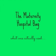 Getting ready for the baby: what was actually used out of my hospital bag for Bee's birth