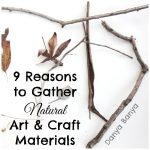 9 Reasons to Gather Natural Materials for Art & Craft