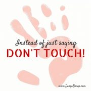A Positive Alternative to 'Don't Touch!'