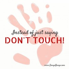 A Positive Alternative to Dont Touch!